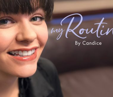 """My Routine"" Series — Candice S."
