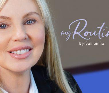 """""""My Routine"""" Series — Samantha D."""